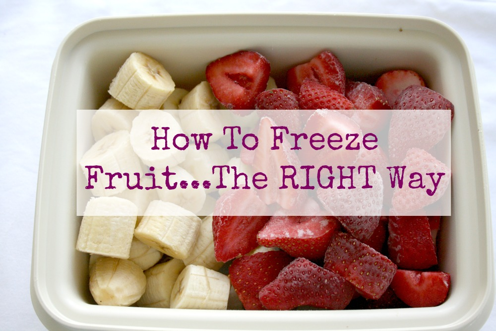 How To Freeze Fruit…The Right Way